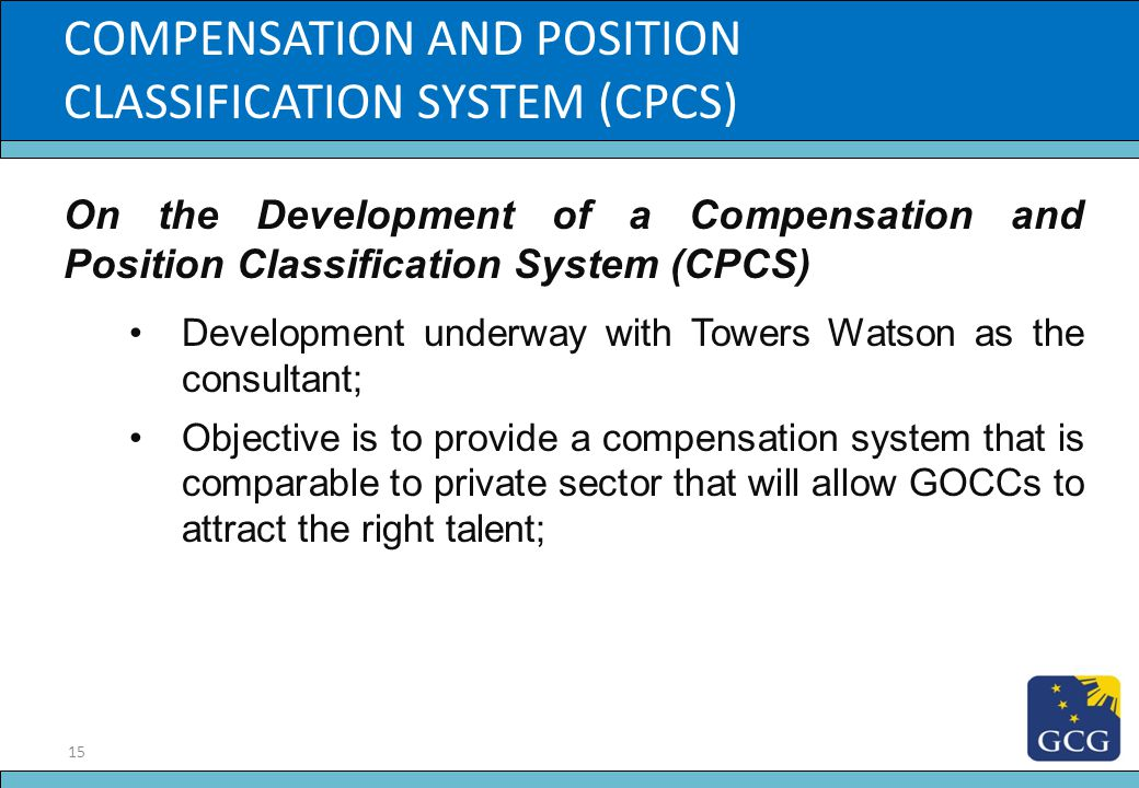 15 Slide Title On the Development of a Compensation and Position Classification System (CPCS) Development underway with Towers Watson as the consultan