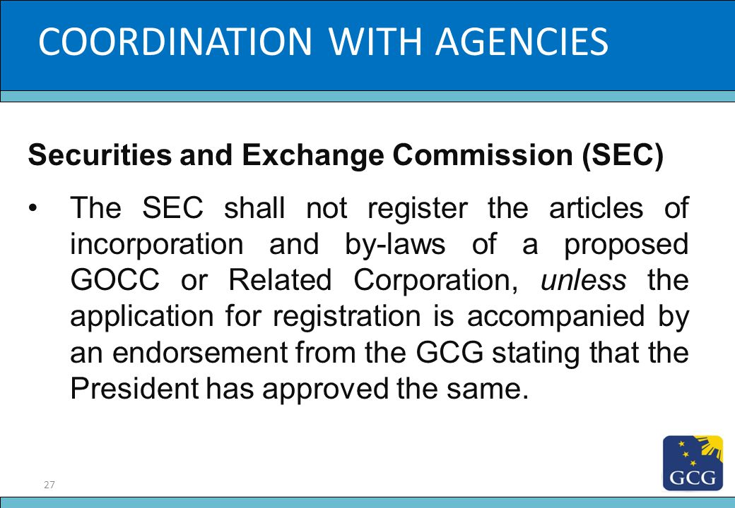 27 Slide Title COORDINATION WITH AGENCIES Securities and Exchange Commission (SEC) The SEC shall not register the articles of incorporation and by-law