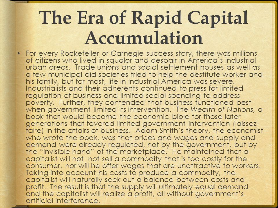 The Era of Rapid Capital Accumulation  For every Rockefeller or Carnegie success story, there was millions of citizens who lived in squalor and despair in America's industrial urban areas.