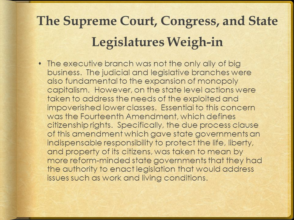The Supreme Court, Congress, and State Legislatures Weigh-in  The executive branch was not the only ally of big business.