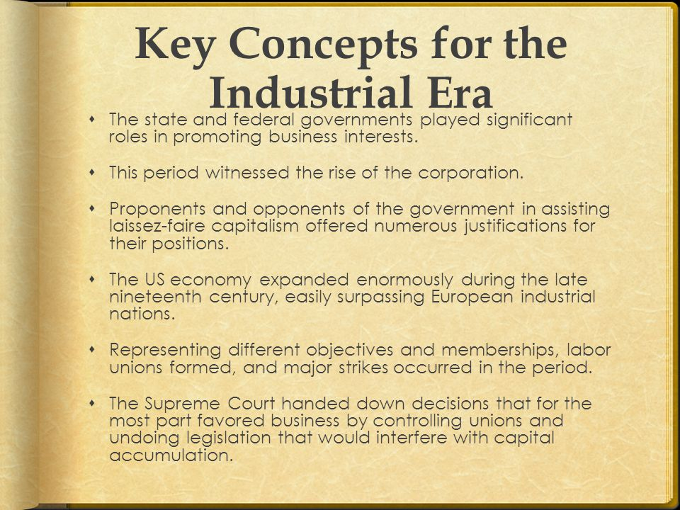 Key Concepts for the Industrial Era  The state and federal governments played significant roles in promoting business interests.
