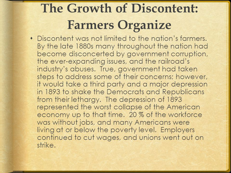 The Growth of Discontent: Farmers Organize  Discontent was not limited to the nation's farmers.