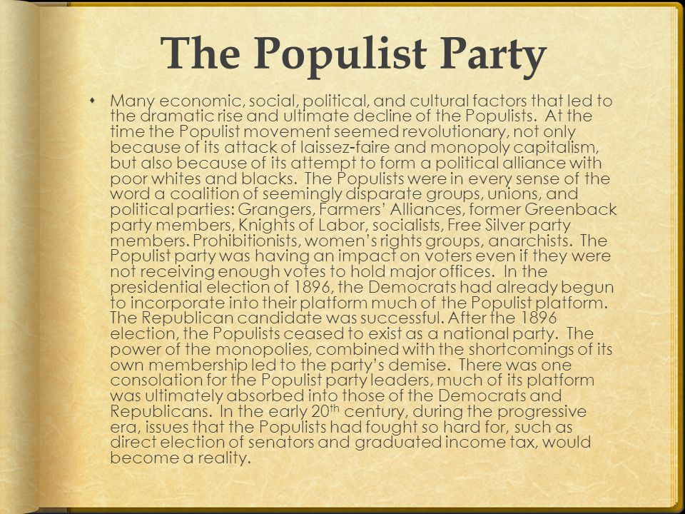 The Populist Party  Many economic, social, political, and cultural factors that led to the dramatic rise and ultimate decline of the Populists.