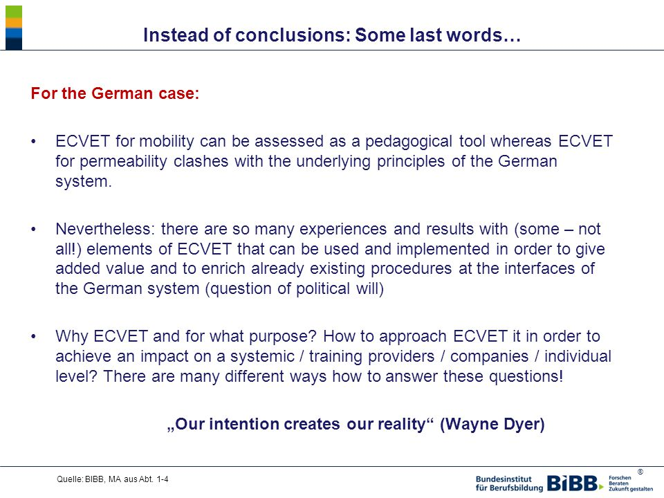 ® Instead of conclusions: Some last words… For the German case: ECVET for mobility can be assessed as a pedagogical tool whereas ECVET for permeability clashes with the underlying principles of the German system.
