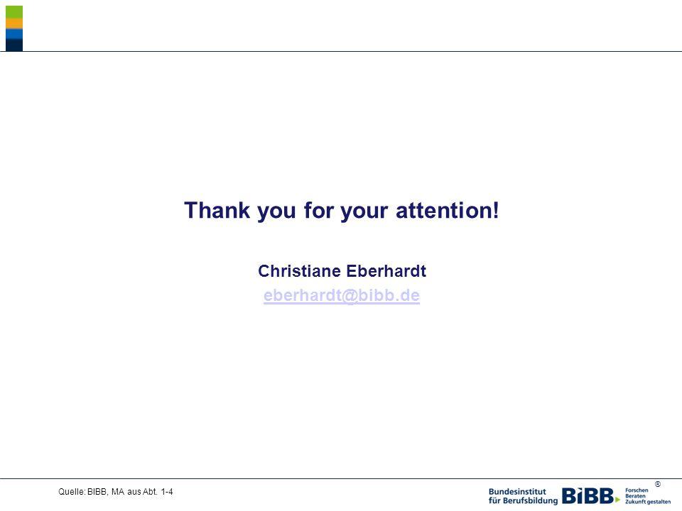 ® Thank you for your attention. Christiane Eberhardt eberhardt@bibb.de Quelle: BIBB, MA aus Abt.