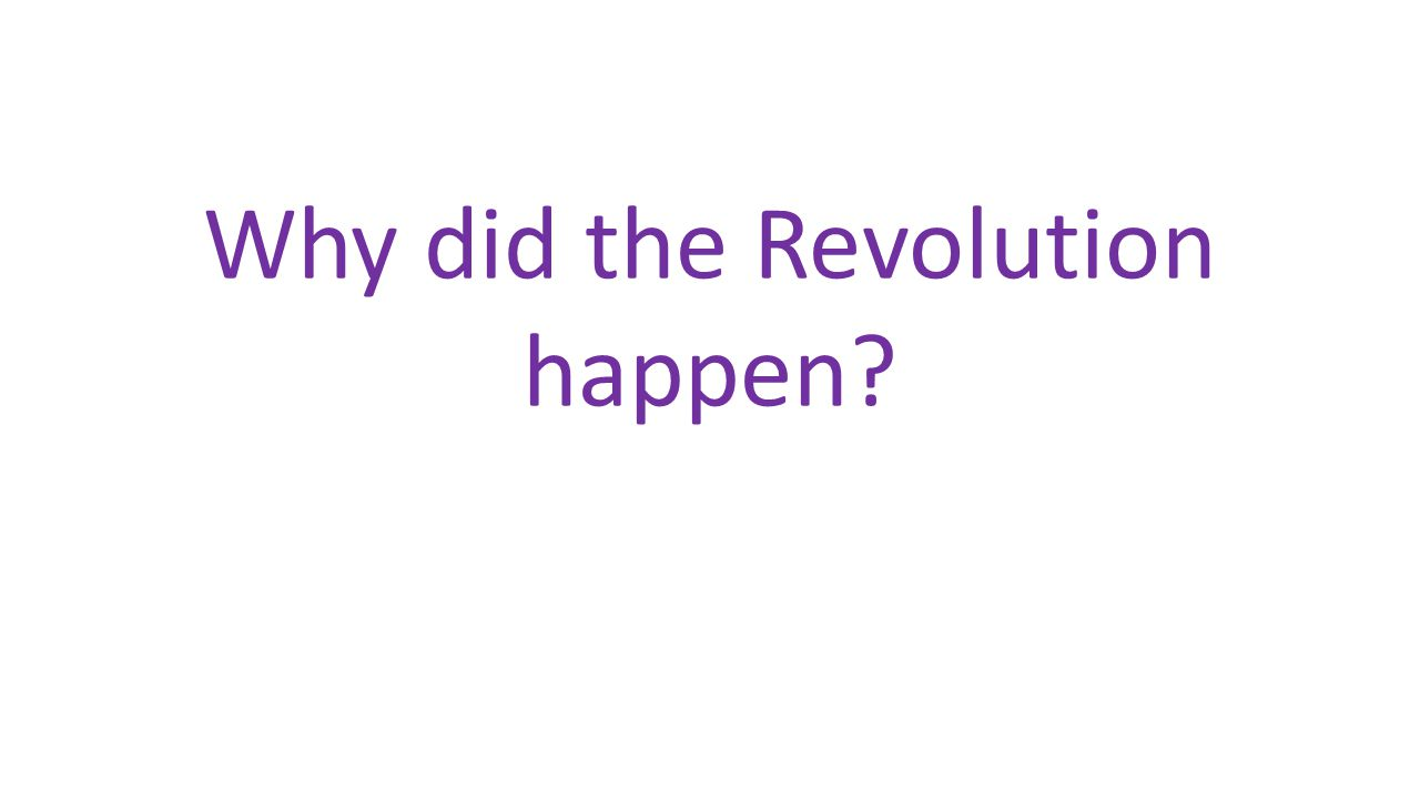Why did the Revolution happen