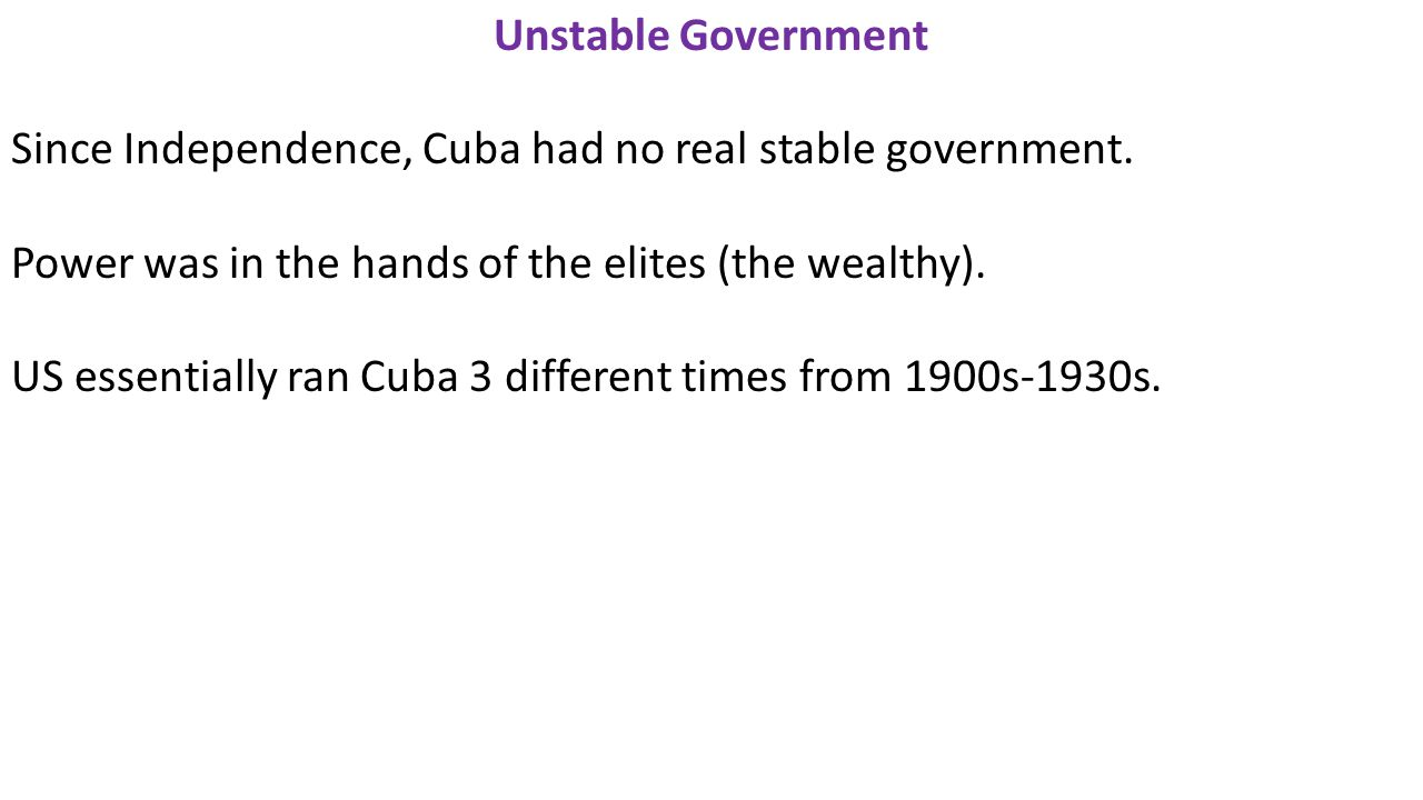 Unstable Government Since Independence, Cuba had no real stable government.