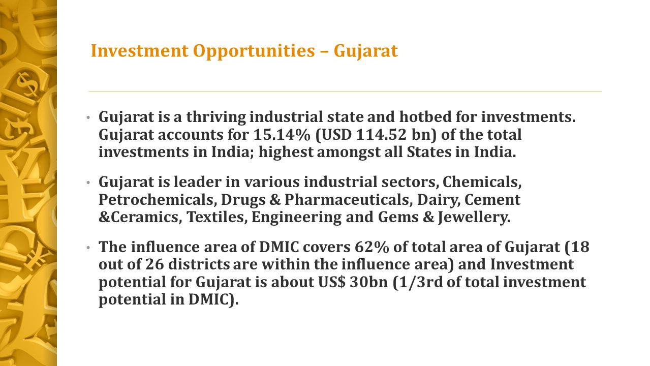 Investment Opportunities – Gujarat Gujarat is a thriving industrial state and hotbed for investments. Gujarat accounts for 15.14% (USD 114.52 bn) of t
