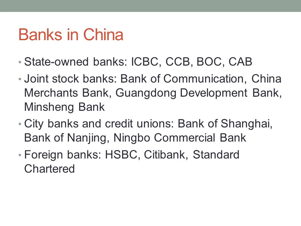Banks in China State-owned banks: ICBC, CCB, BOC, CAB Joint stock banks: Bank of Communication, China Merchants Bank, Guangdong Development Bank, Mins