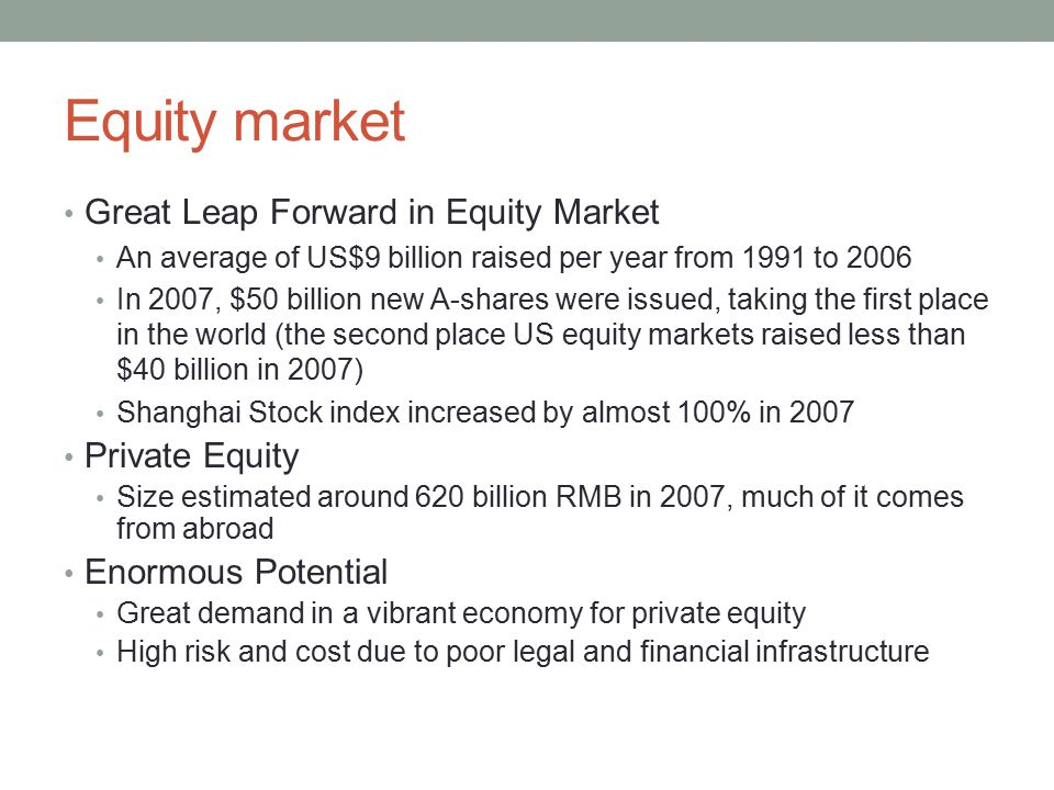 Equity market Great Leap Forward in Equity Market An average of US$9 billion raised per year from 1991 to 2006 In 2007, $50 billion new A-shares were