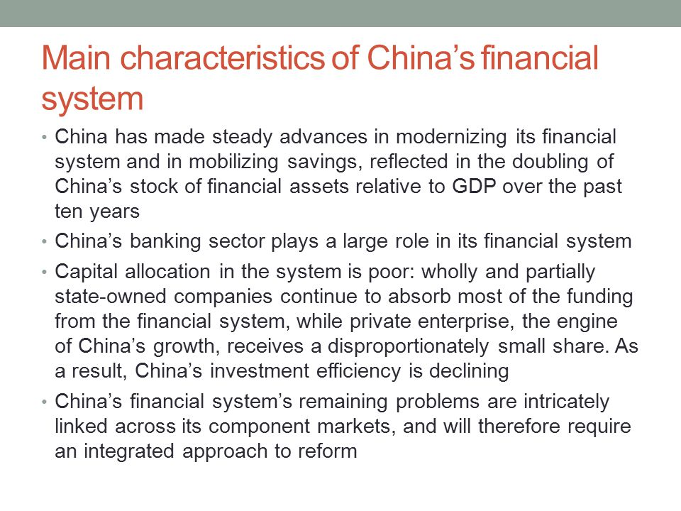 Main characteristics of China's financial system China has made steady advances in modernizing its financial system and in mobilizing savings, reflect