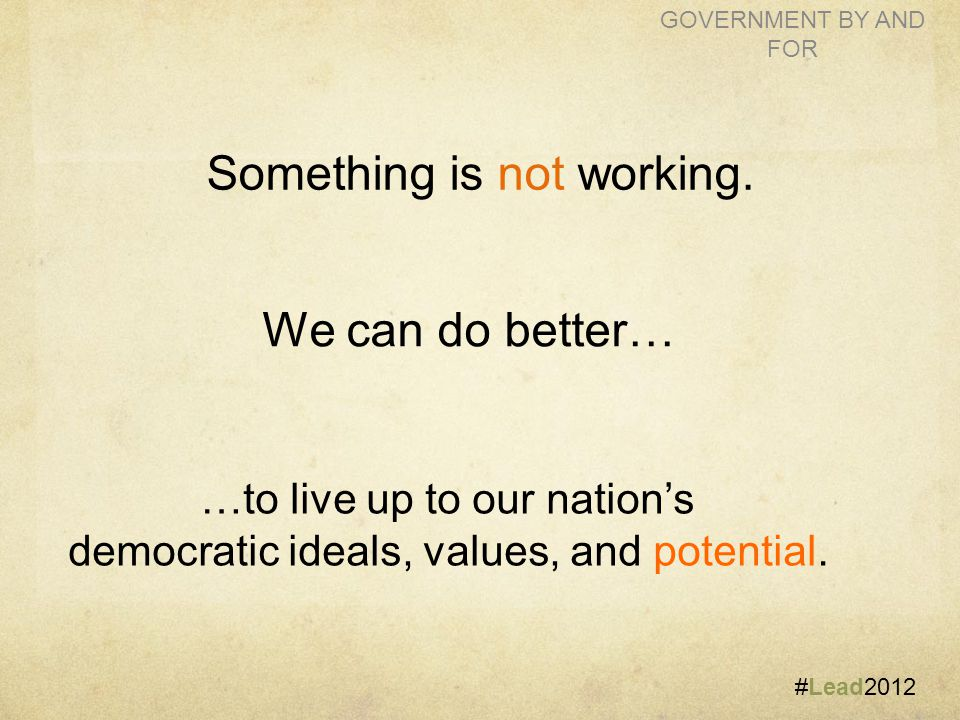 #Lead2012 GOVERNMENT BY AND FOR Something is not working.