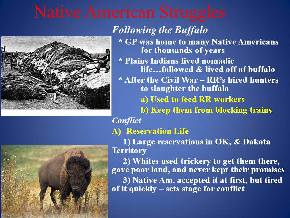 Native American Struggles Following the Buffalo * GP was home to many Native Americans for thousands of years * Plains Indians lived nomadic life…foll