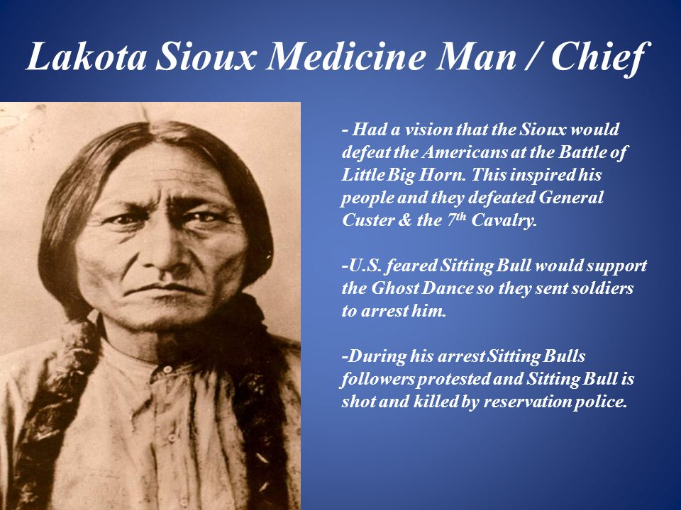 Lakota Sioux Medicine Man / Chief - Had a vision that the Sioux would defeat the Americans at the Battle of Little Big Horn.