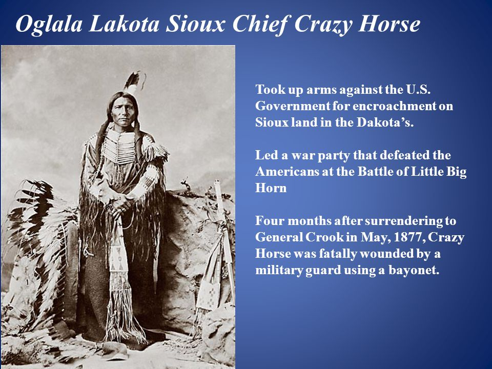 Oglala Lakota Sioux Chief Crazy Horse Took up arms against the U.S.