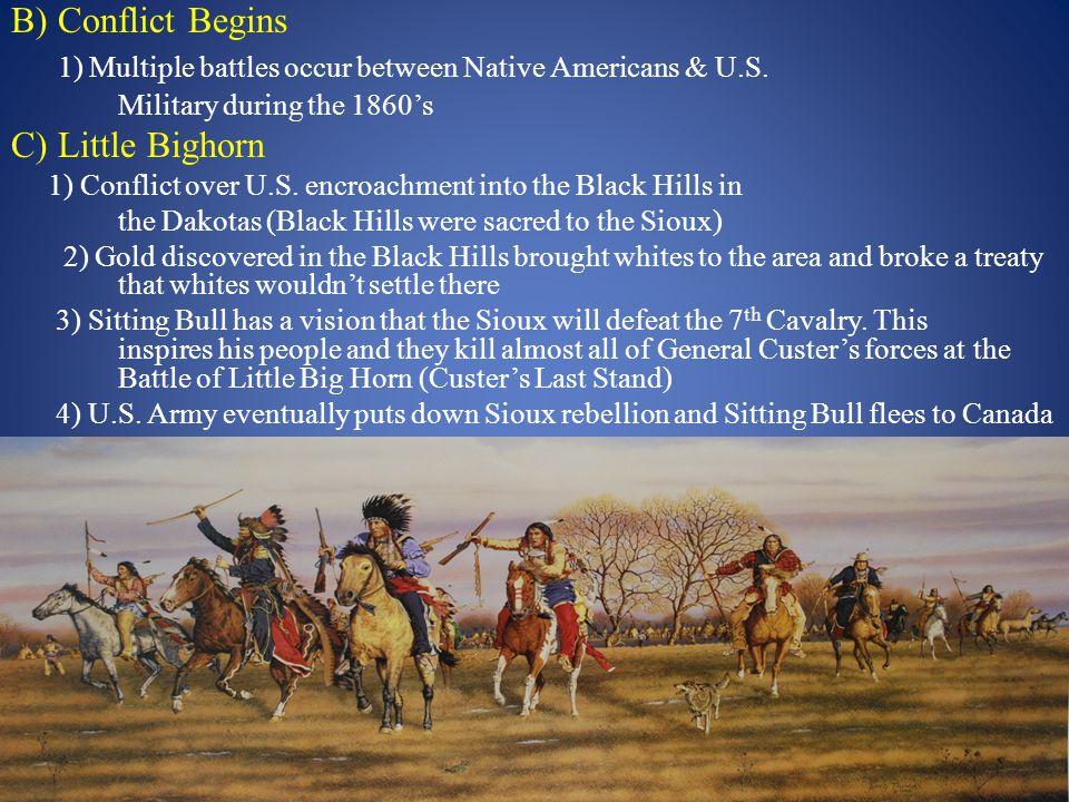 B) Conflict Begins 1) Multiple battles occur between Native Americans & U.S.