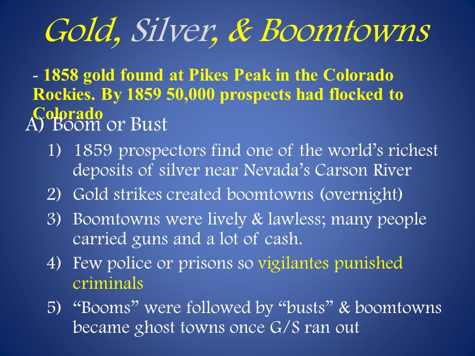 Gold, Silver, & Boomtowns - 1858 gold found at Pikes Peak in the Colorado Rockies.