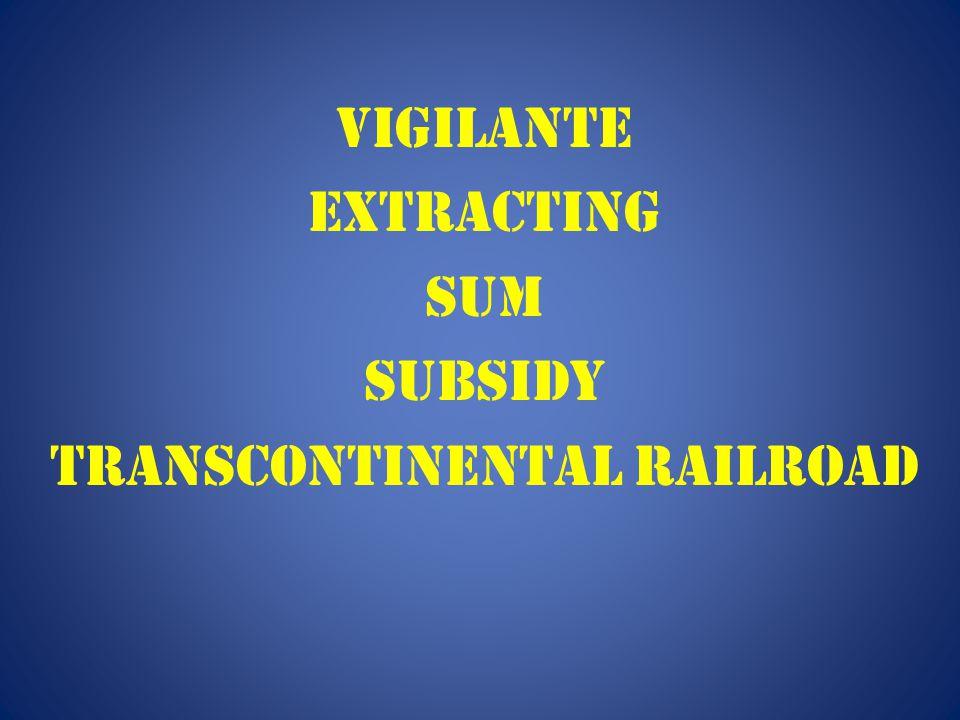 Vigilante Extracting Sum Subsidy Transcontinental Railroad