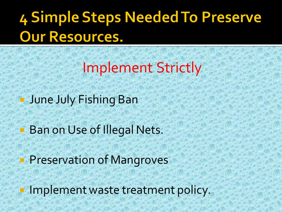 Implement Strictly  June July Fishing Ban  Ban on Use of Illegal Nets.