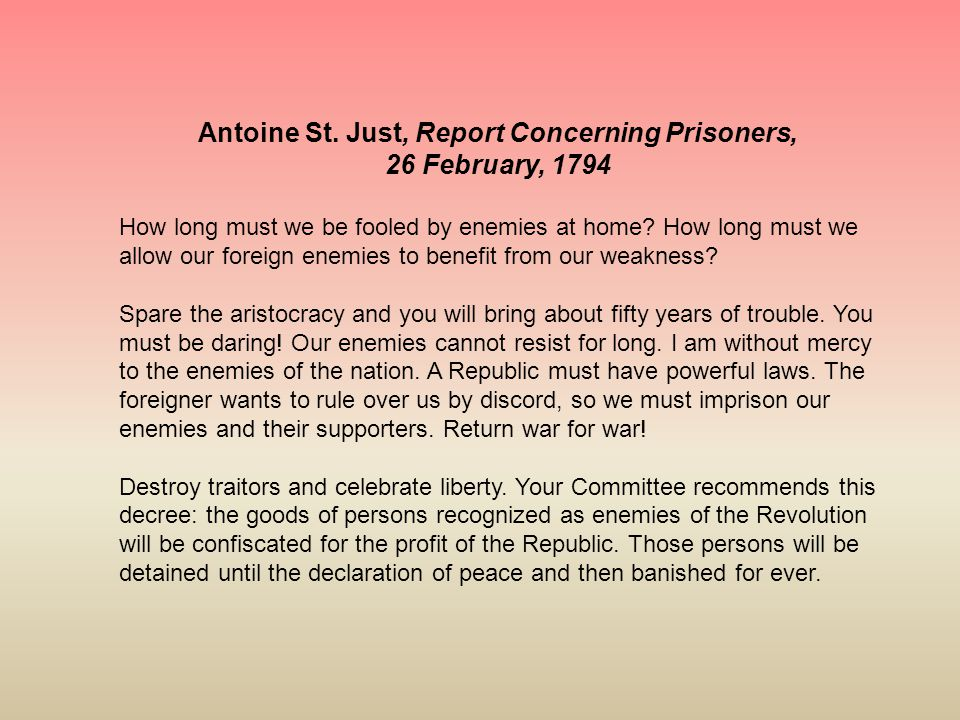 Antoine St. Just, Report Concerning Prisoners, 26 February, 1794 How long must we be fooled by enemies at home? How long must we allow our foreign ene