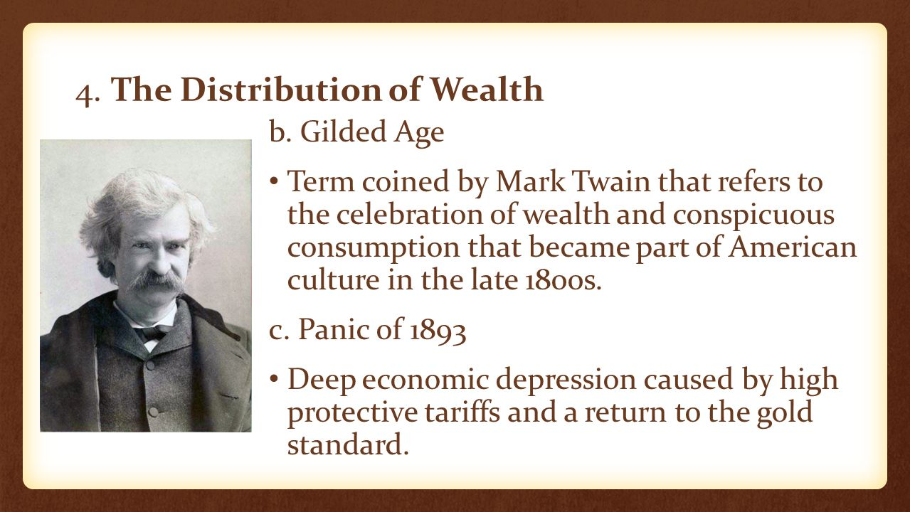 4. The Distribution of Wealth b. Gilded Age Term coined by Mark Twain that refers to the celebration of wealth and conspicuous consumption that became