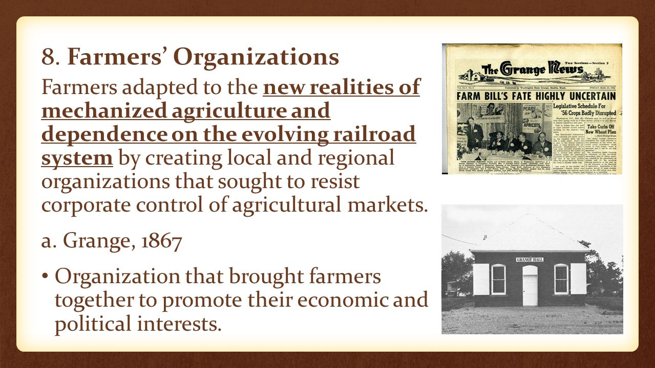 8. Farmers' Organizations Farmers adapted to the new realities of mechanized agriculture and dependence on the evolving railroad system by creating lo