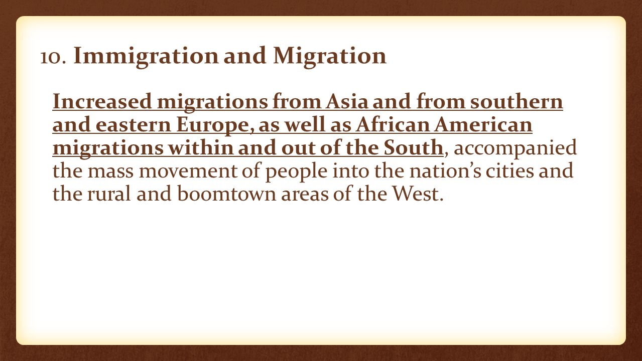 10. Immigration and Migration Increased migrations from Asia and from southern and eastern Europe, as well as African American migrations within and o