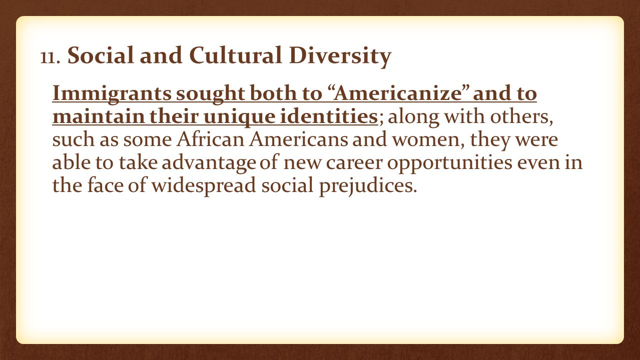 """11. Social and Cultural Diversity Immigrants sought both to """"Americanize"""" and to maintain their unique identities; along with others, such as some Afr"""