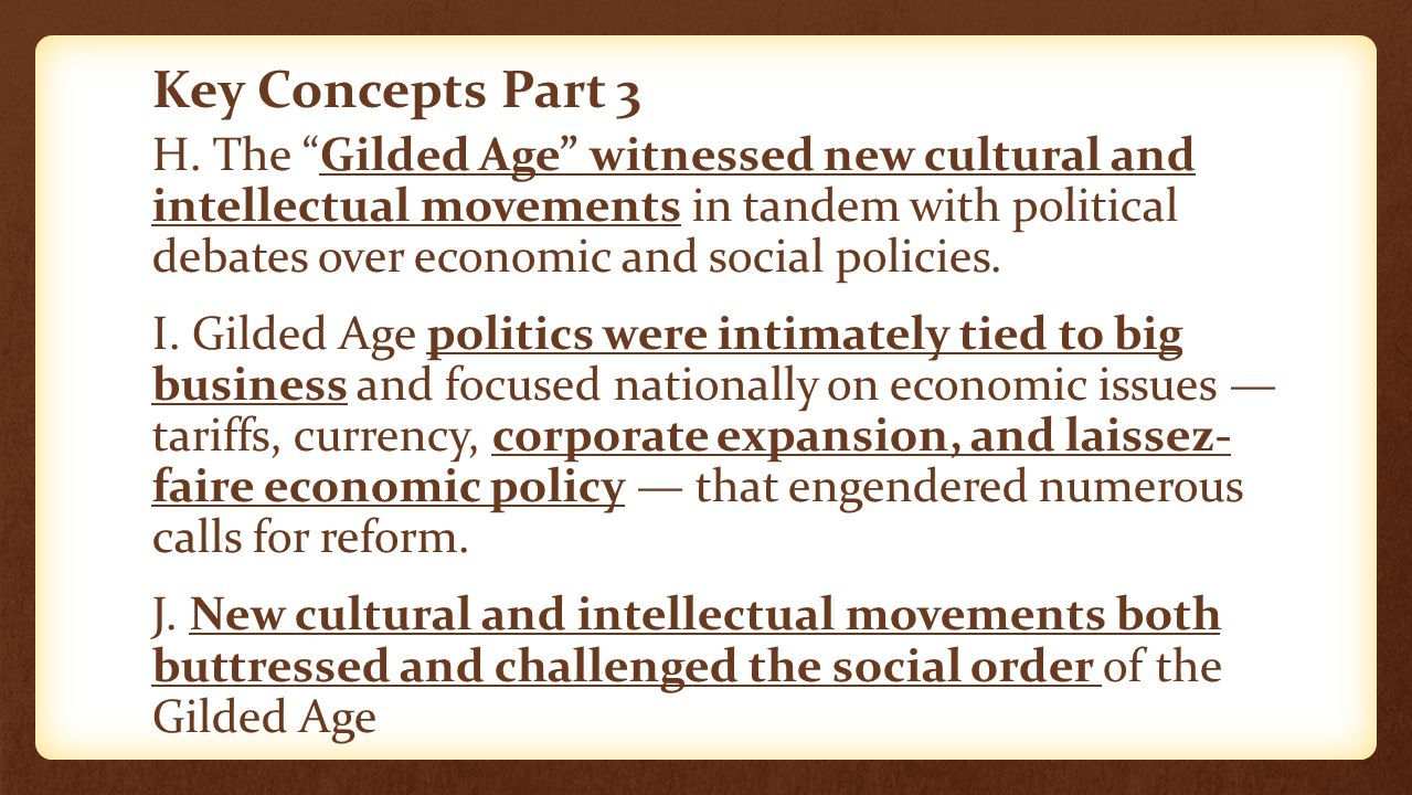"""Key Concepts Part 3 H. The """"Gilded Age"""" witnessed new cultural and intellectual movements in tandem with political debates over economic and social po"""