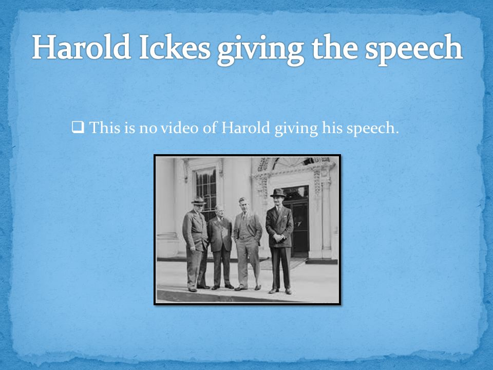  This is no video of Harold giving his speech.