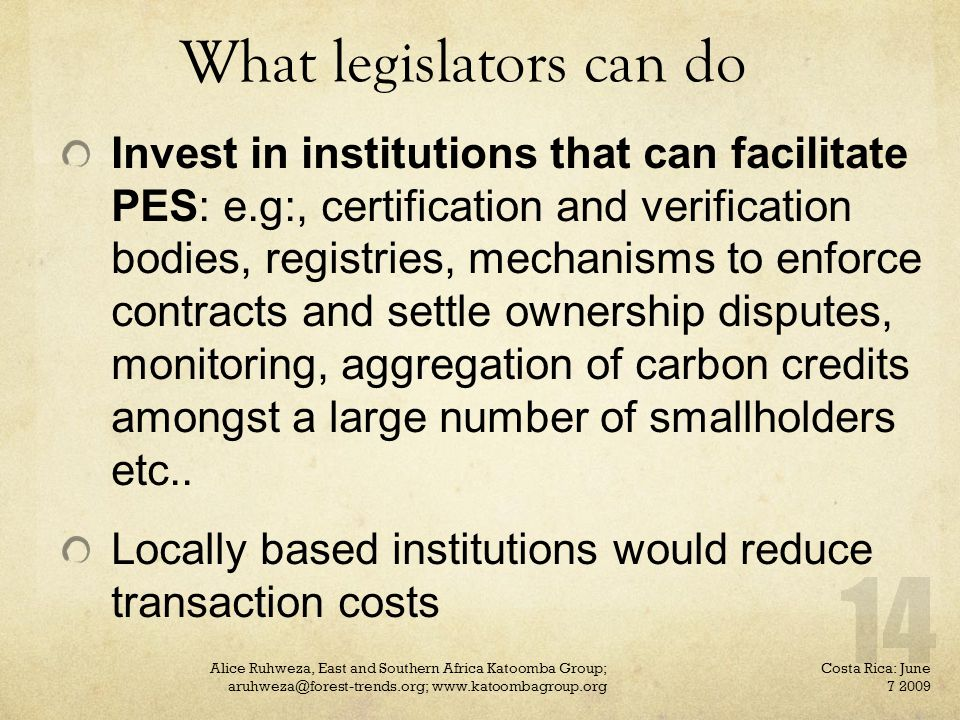 What legislators can do Invest in institutions that can facilitate PES: e.g:, certification and verification bodies, registries, mechanisms to enforce