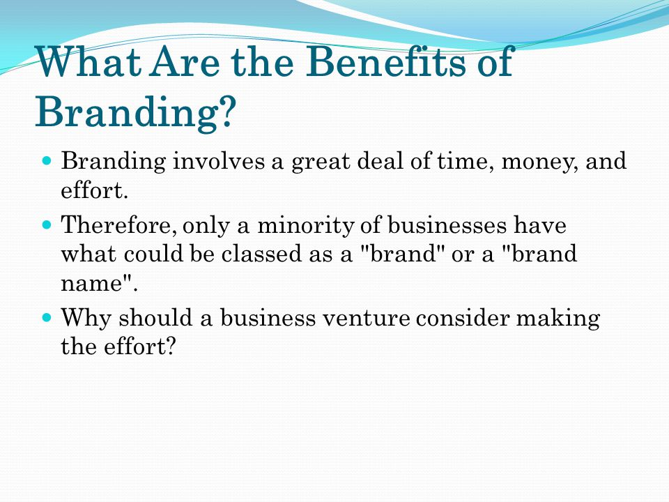 What Are the Benefits of Branding. Branding involves a great deal of time, money, and effort.