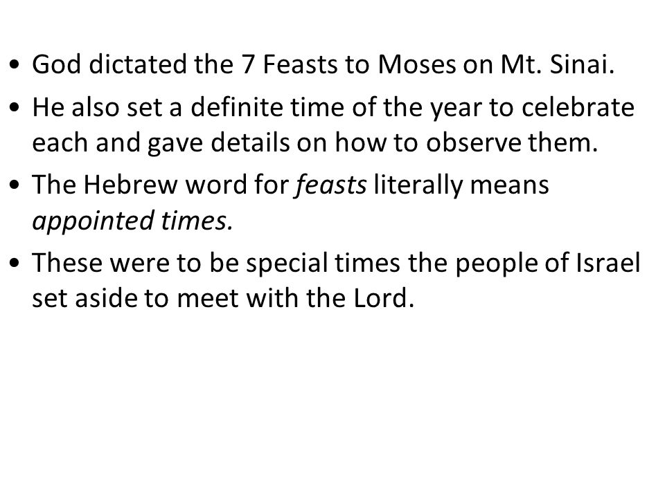 God dictated the 7 Feasts to Moses on Mt. Sinai.