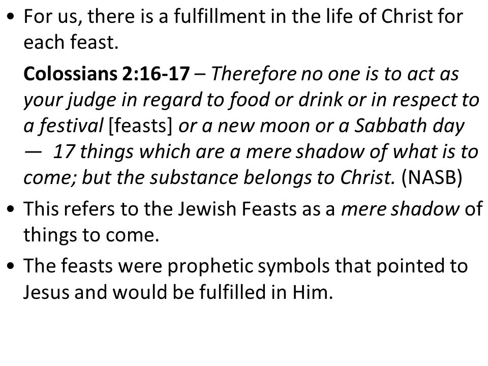 For us, there is a fulfillment in the life of Christ for each feast.