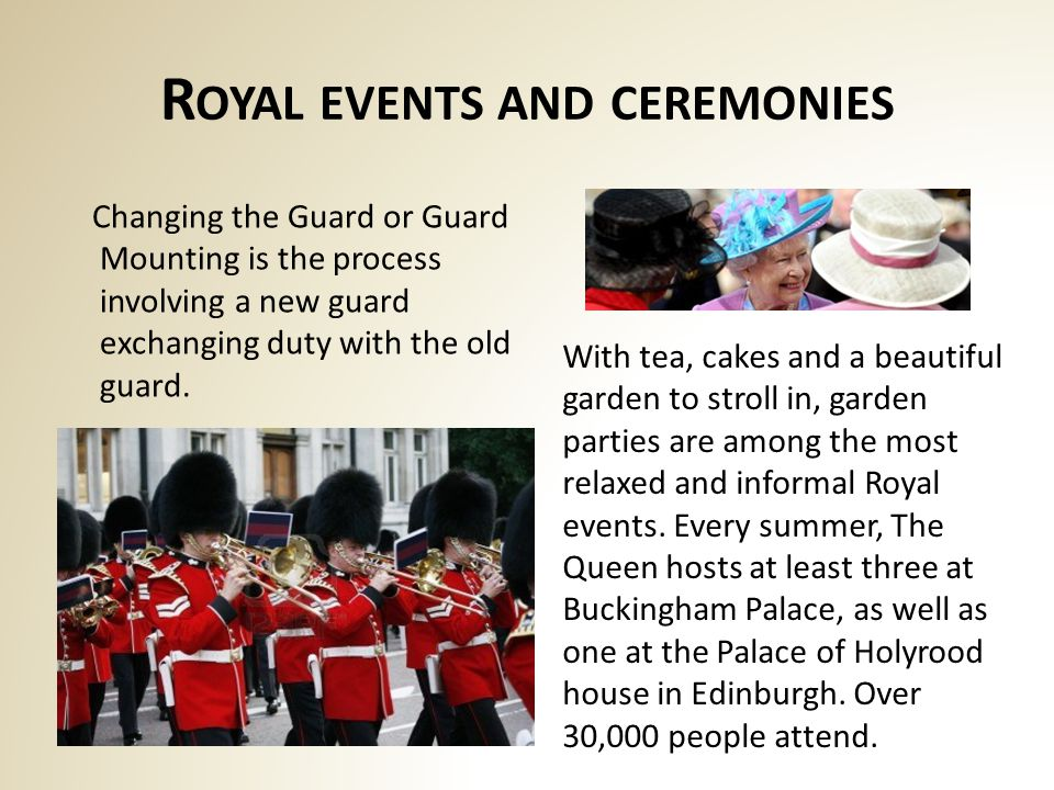 R OYAL EVENTS AND CEREMONIES Changing the Guard or Guard Mounting is the process involving a new guard exchanging duty with the old guard.
