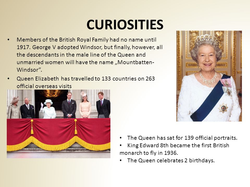 CURIOSITIES Members of the British Royal Family had no name until 1917.