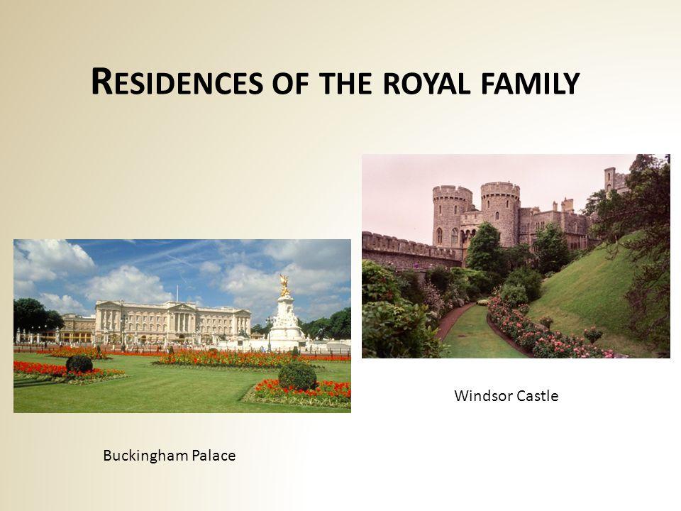 R ESIDENCES OF THE ROYAL FAMILY Buckingham Palace Windsor Castle