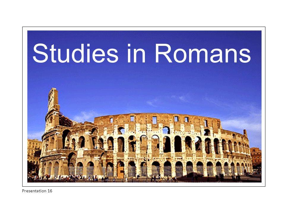 Studies in Romans Presentation 16