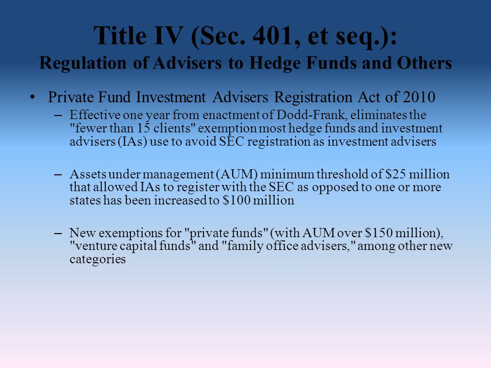 Title IV (Sec. 401, et seq.): Regulation of Advisers to Hedge Funds and Others Private Fund Investment Advisers Registration Act of 2010 – Effective o