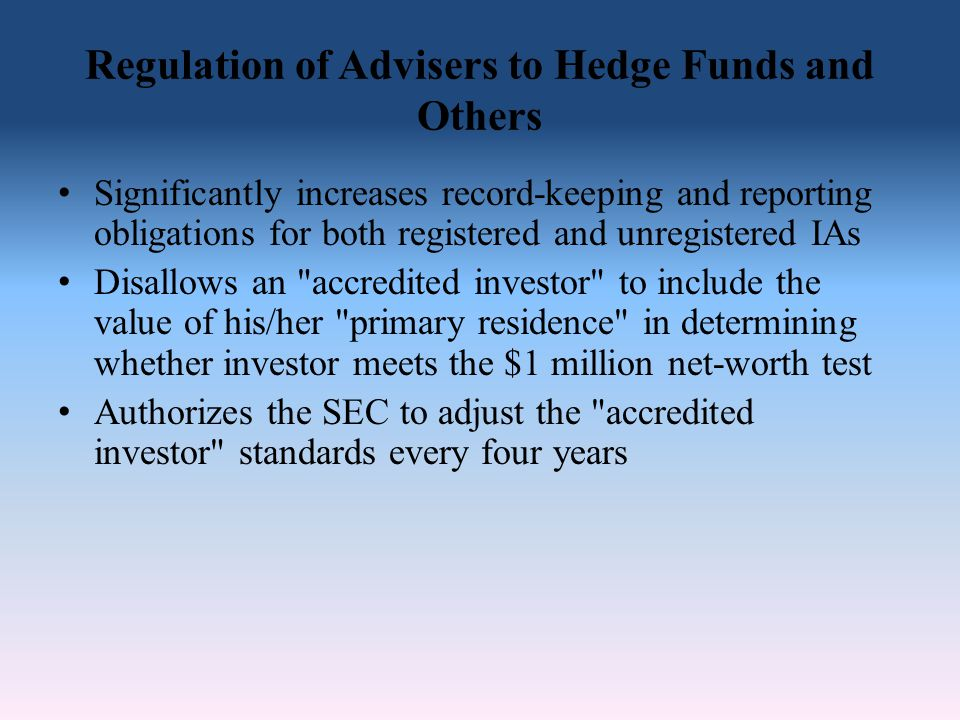 Regulation of Advisers to Hedge Funds and Others Significantly increases record-keeping and reporting obligations for both registered and unregistered