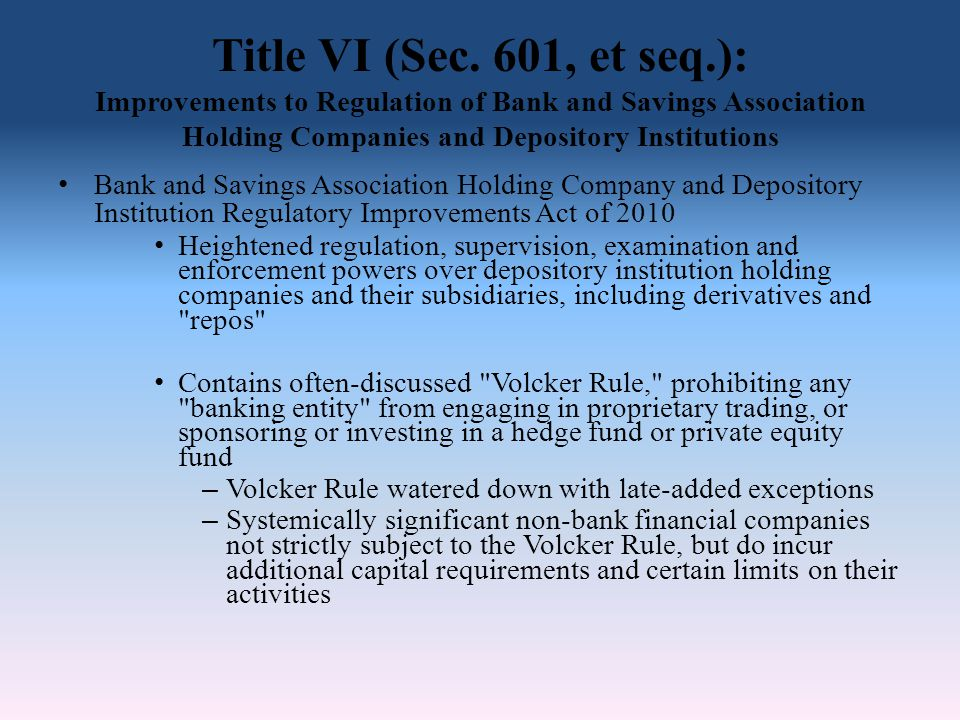 Title VI (Sec. 601, et seq.): Improvements to Regulation of Bank and Savings Association Holding Companies and Depository Institutions Bank and Saving