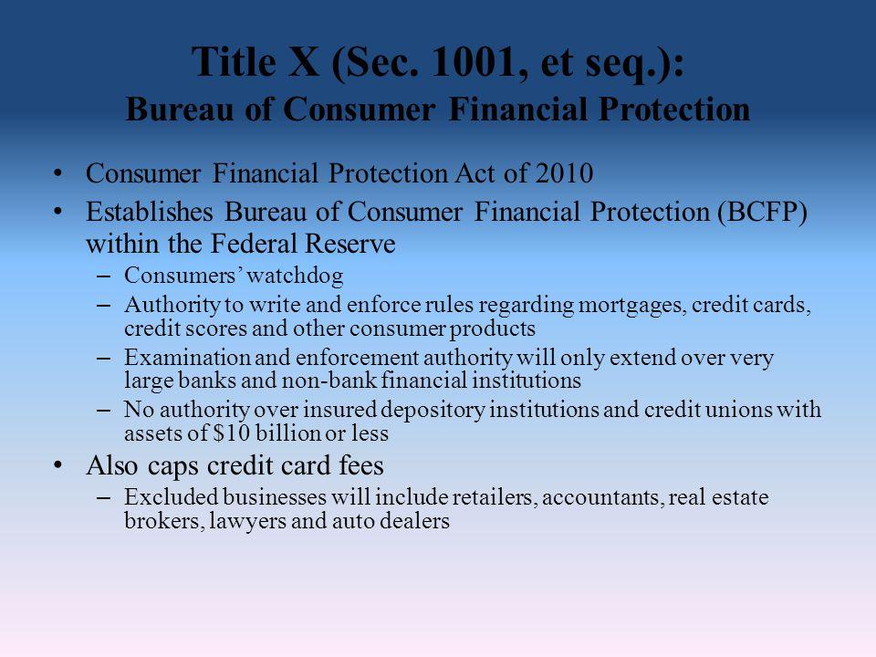 Title X (Sec. 1001, et seq.): Bureau of Consumer Financial Protection Consumer Financial Protection Act of 2010 Establishes Bureau of Consumer Financi