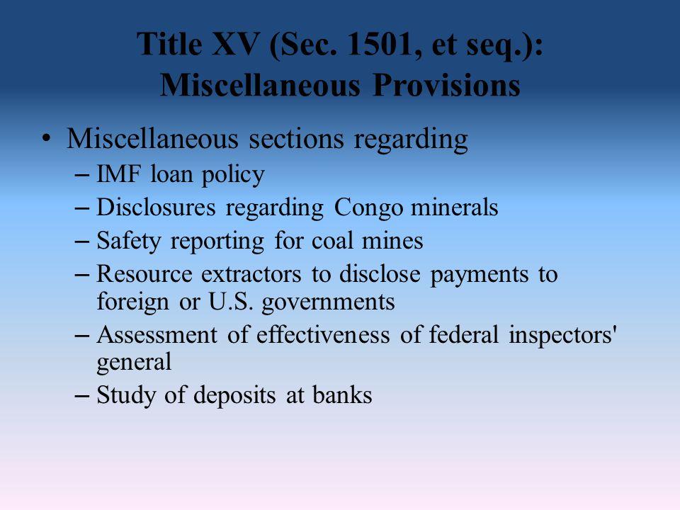 Title XV (Sec. 1501, et seq.): Miscellaneous Provisions Miscellaneous sections regarding – IMF loan policy – Disclosures regarding Congo minerals – Sa