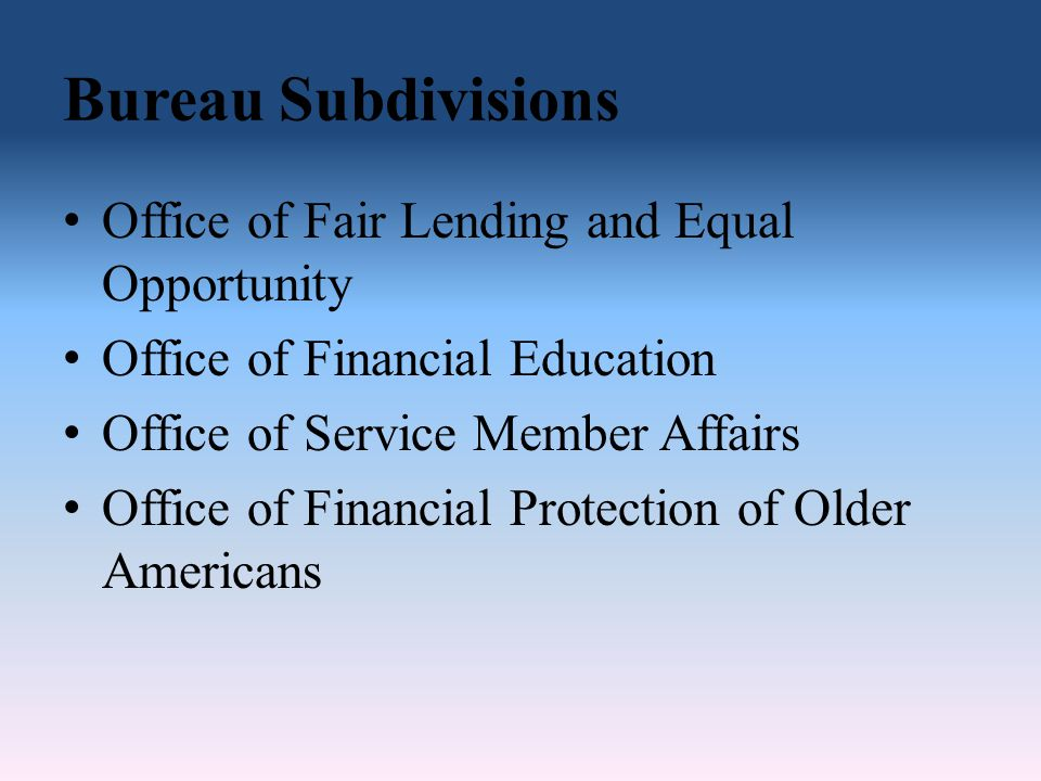 Bureau Subdivisions Office of Fair Lending and Equal Opportunity Office of Financial Education Office of Service Member Affairs Office of Financial Pr