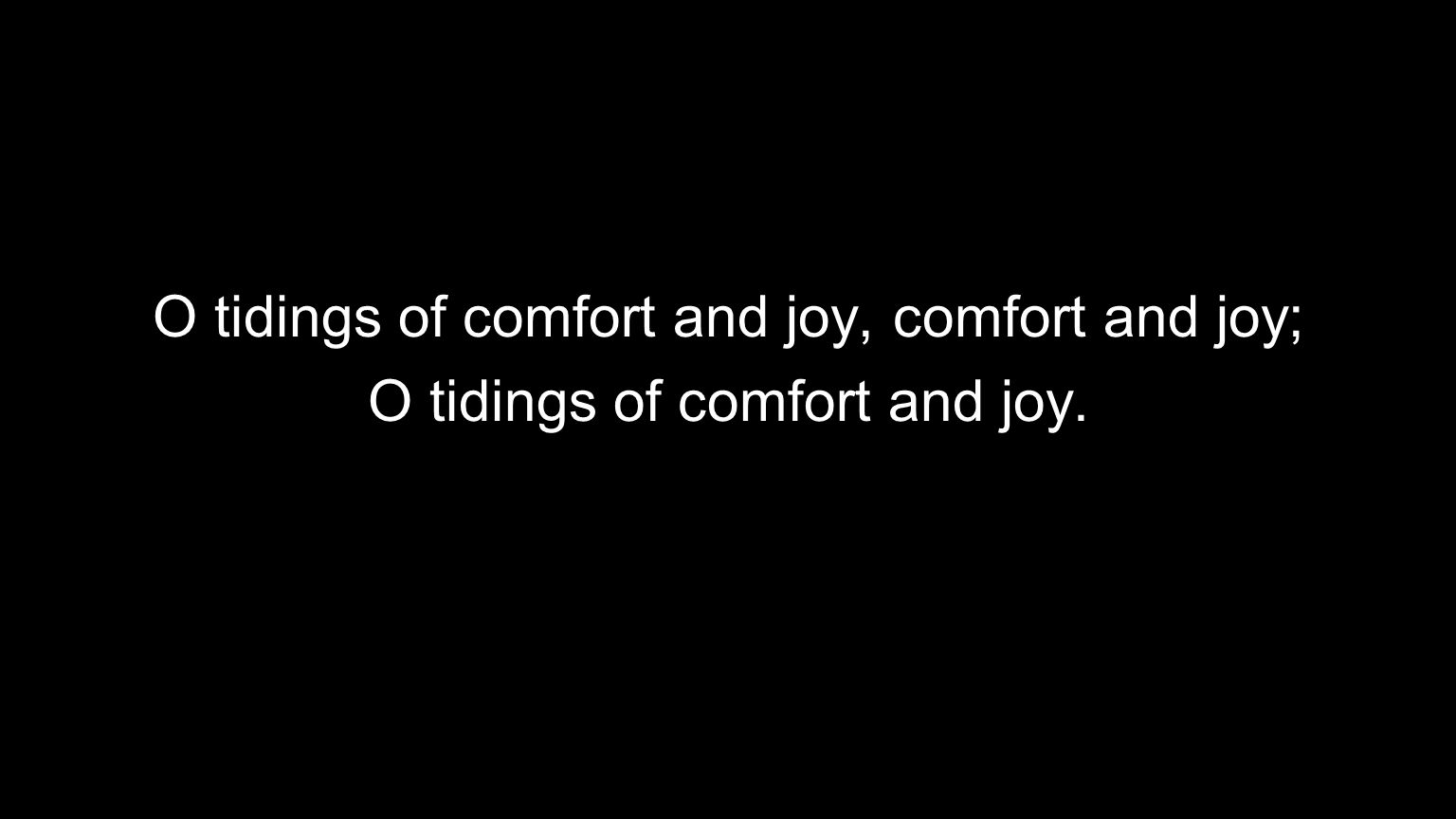 O tidings of comfort and joy, comfort and joy; O tidings of comfort and joy.
