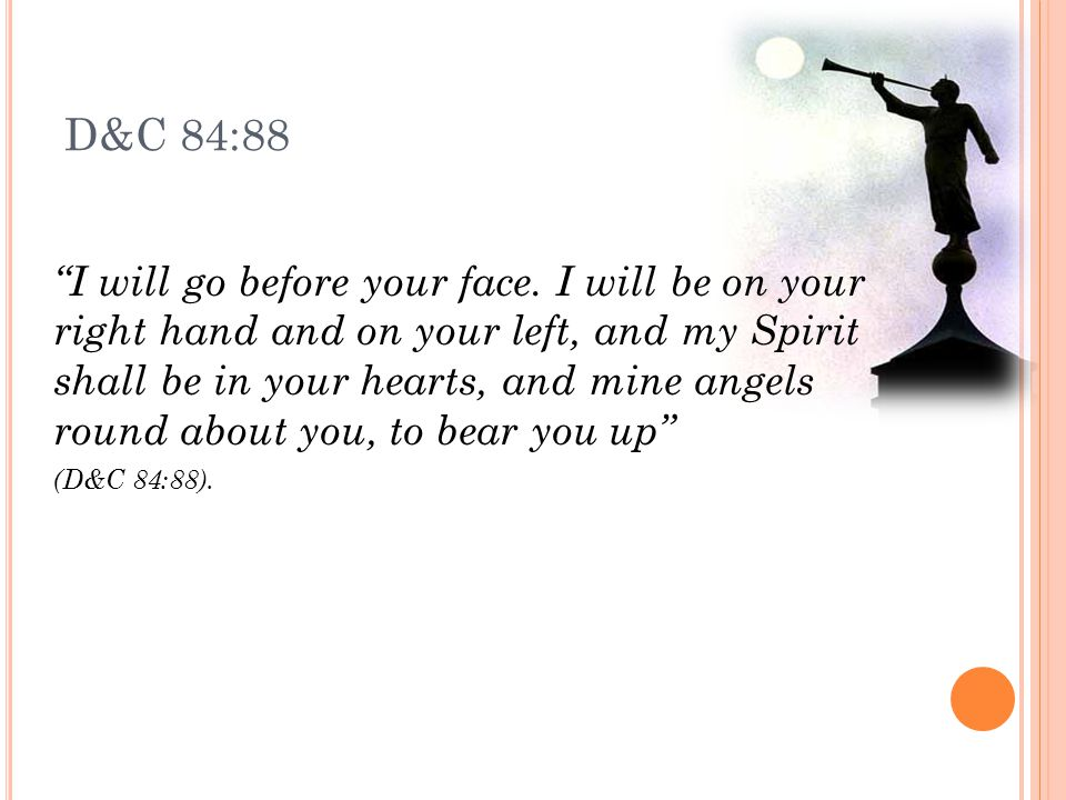 D&C 84:88 I will go before your face.