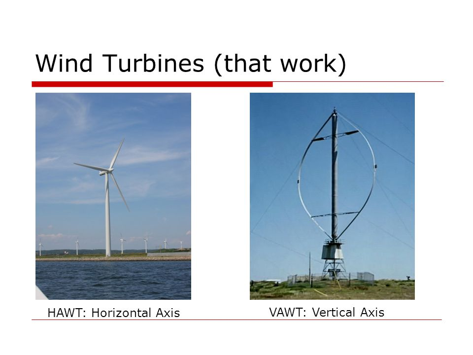 Wind Turbines (that work) HAWT: Horizontal Axis VAWT: Vertical Axis
