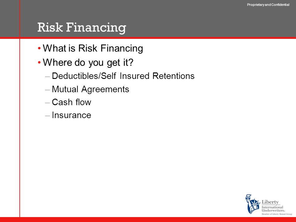 Proprietary and Confidential Risk Financing What is Risk Financing Where do you get it.