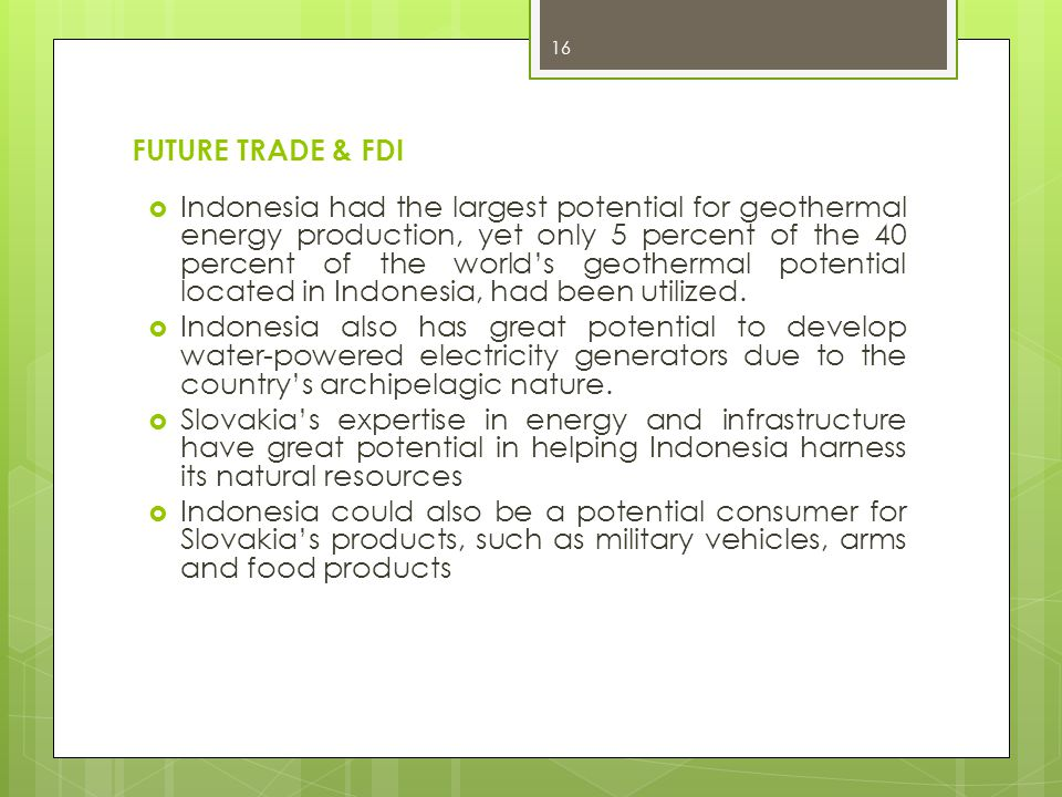 FUTURE TRADE & FDI  Indonesia had the largest potential for geothermal energy production, yet only 5 percent of the 40 percent of the world's geother