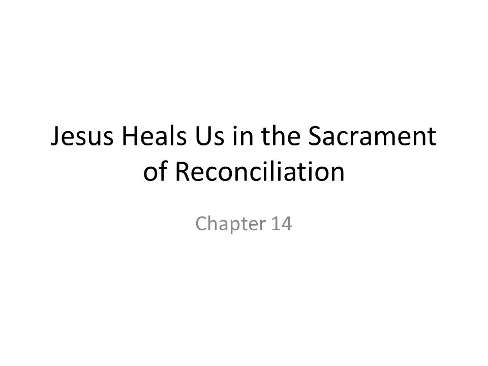 Jesus Heals Us in the Sacrament of Reconciliation Chapter 14